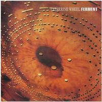Catherine Wheel - Ferment