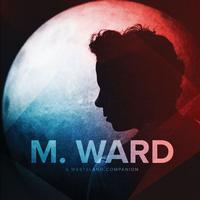 M. Ward - A Wasteland Companion