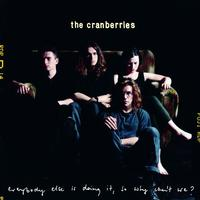 Everybody Else Is Doing It, So Why Can't We? / The Cranberries