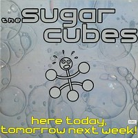The Sugarcubes - Here Today, Tomorrow Next Week