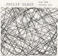 Philip Glass - How Now/Strung Out