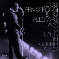 Louis Armstrong and The All Stars - Jazz Is Back In Grand Rapids