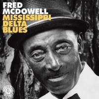 Mississippi Fred McDowell - Mississippi Delta Blues