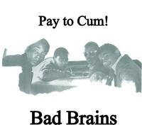 Bad Brains - Pay To Cum