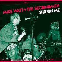 Mike Watt + The Secondmen & EV Kain - Shit On Me