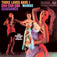 Tito Rodriguez - Three Loves Have I: Cha-Cha-Cha/Mambo/Guaguanco