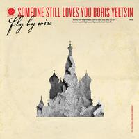 Someone Still Loves You Boris Yeltsin - Fly By Wire -  180 Gram Vinyl Record