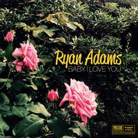 Ryan Adams - Baby I Love You