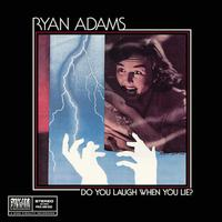 Ryan Adams - Do You Laugh When You Lie?