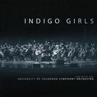Indigo Girls - Indigo Girls: Live with The University of Colorado Symphony Orchestra