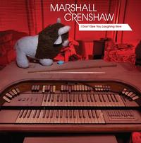 Marshall Crenshaw - I Don't See You Laughing Now