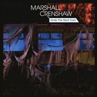 Marshall Crenshaw - Grab The Next Train