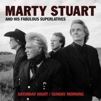 Marty Stuart And His Fabulous Superlatives - Saturday Night/Sunday Morning