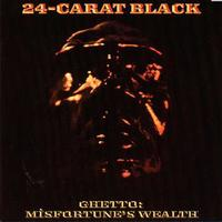 24-Carat Black - Ghetto: Misfortune's Wealth