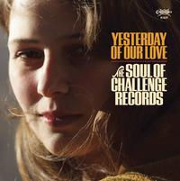 Various Artists - Yesterday Of Our Love: The Soul Of Challenge Records
