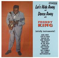 Freddy King - Let's Hide Away And Dance Away With Freddy King