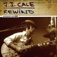 J.J. Cale - Rewind:The Unreleased Recordings