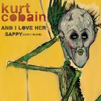 Kurt Cobain - And I Love Her/Sappy