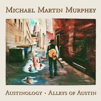 Michael Martin Murphey - Austinology-Alleys Of Austin