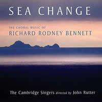 Richard Rodney Bennett - Sea Change: The Choral Music of Richard Rodney Bennett