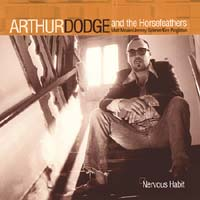 Arthur Dodge & the Horsefeathers - Nervous Habit