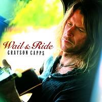 Grayson Capps - Wail & Ride
