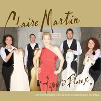 Claire Martin & The Montpellier Cello Quartet - Time And Place