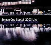Seigen Ono Ensemble - Septet 2003 Live