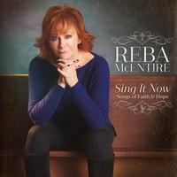 Reba McEntire - Sing It Now: Songs Of Faith And Hope