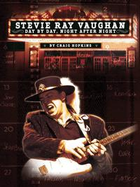 Craig Hopkins - Stevie Ray Vaughan: Day By Day, Night After Night