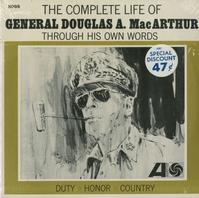 General Douglas A . MacArthur - The Complete Life - Through His Own Words