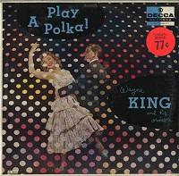 Wayne King And His Orchestra - Play A Polka!