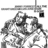 Jimmy Forrest, Elvin Jones and Grant Green - All The Gin Is Gone
