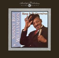 Sonny Boy Williamson - Keep It To Ourselves -  1/4 Inch - 15 IPS Tape