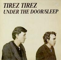 Tirez Tirez - Under The Door/Sleep