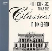 Salt City Six - Plays The Classics In Dixieland
