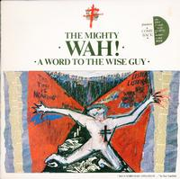 The Mighty Wah!-A Word To The Wise Guy *Topper Collection