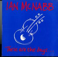Ian McNabb - These are the days...