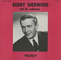 Bobby Sherwood - Politely