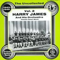 Harry James and His Orchestra - The Uncollected 1943-1946