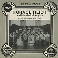 Horace Heidt and His Musical Knights - The Uncollected 1939