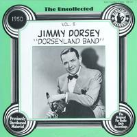 Jimmy Dorsey - The Uncollected Vol. 5 -Dorseyland Band