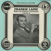Frankie Laine with Carl Fischer and His Orchestra - The Uncollected 1947 Vol. 2