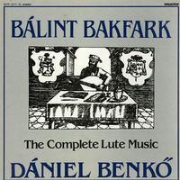 Daniel Benko - Balint Bakafark: The Complete Lute Music