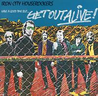 Iron City Houserockers - Have A Good Time (But Get Out Alive)