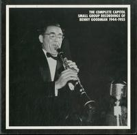 Benny Goodman - The Capitol Small Group Recordings Of Benny Goodman 1944-1955