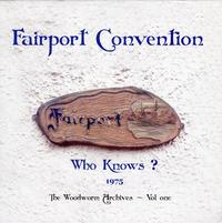 Fairport Convention - Who Knows? The Woodworm Archives - Vol. 1