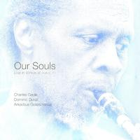 Charles Gayle, Dominic Duval, Arkadijus Gotesmanas - Our Souls: Live in Vilnious at Piano LT
