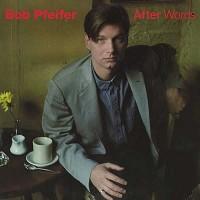 Bob Pfeifer - After Words