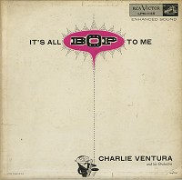 Charlie Ventura and His Orch. - It's All Bop To Me